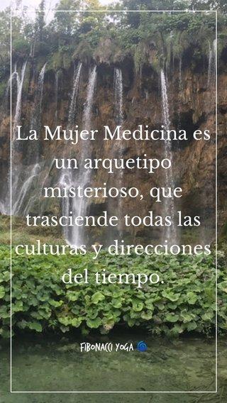 La Mujer Medicina es un arquetipo misterioso, que trasciende todas las culturas y direcciones del tiempo. Fibonacci Yoga 🌀