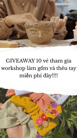 GIVEAWAY 10 vé tham gia workshop làm gốm và thêu tay miễn phí đây!!!!