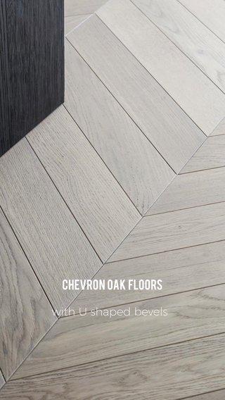 Chevron Oak floors with U shaped bevels