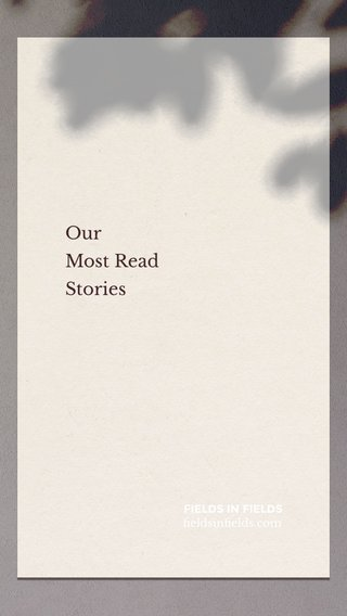 Our Most Read Stories FIELDS IN FIELDS fieldsinfields.com