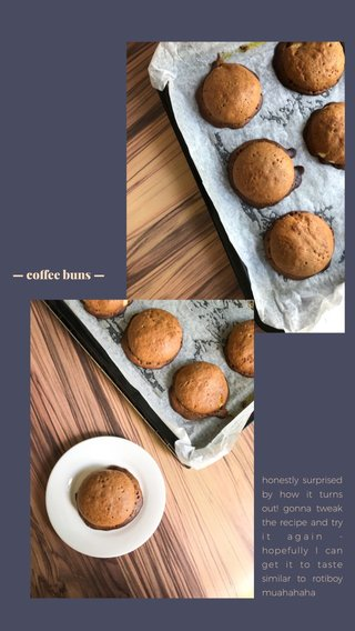 — coffee buns — honestly surprised by how it turns out! gonna tweak the recipe and try it again - hopefully I can get it to taste similar to rotiboy muahahaha