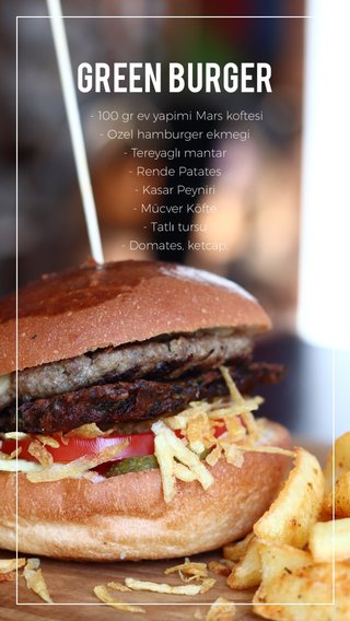 Green burger - 100 gr ev yapimi Mars koftesi - Ozel hamburger ekmegi - Tereyaglı mantar - Rende Patates - Kasar Peyniri - Mücver Köfte - Tatlı tursu - Domates, ketcap,