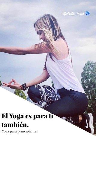 El Yoga es para ti también. Fibonacci Yoga 🌀 Yoga para principiantes