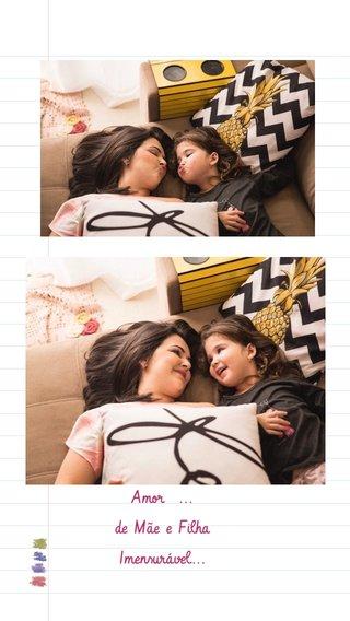 Amor ... de Mãe e Filha Imensurável...