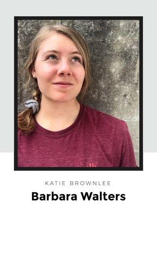 Barbara Walters KATIE BROWNLEE