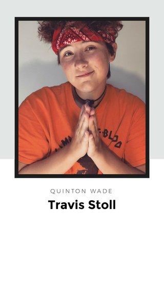 Travis Stoll QUINTON WADE