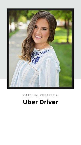 Uber Driver KAITLIN PFEIFFER