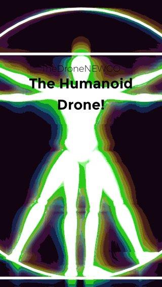 The Humanoid Drone! TheDroneNEWGO