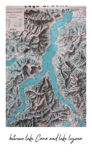 between lake Como and lake lugano