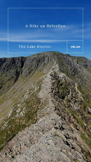 06.20 A Hike up Helvellyn The Lake District