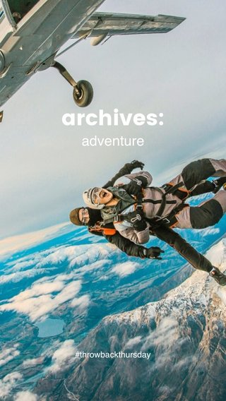 archives: adventure #throwbackthursday