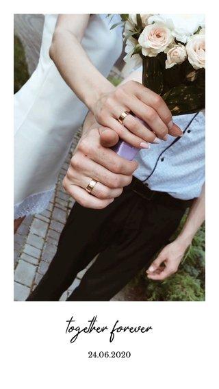 together forever 24.06.2020