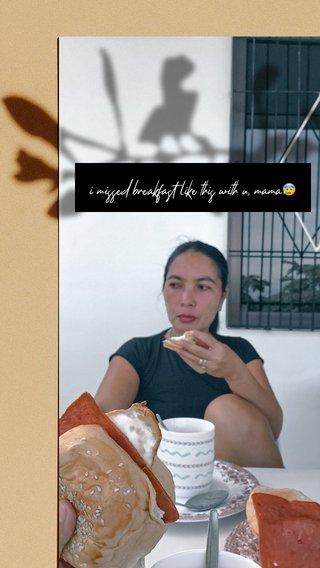 i missed breakfast like this with u, mama😰
