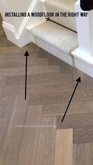 Installing a woodfloor in the right way Undercut treads and skirtings