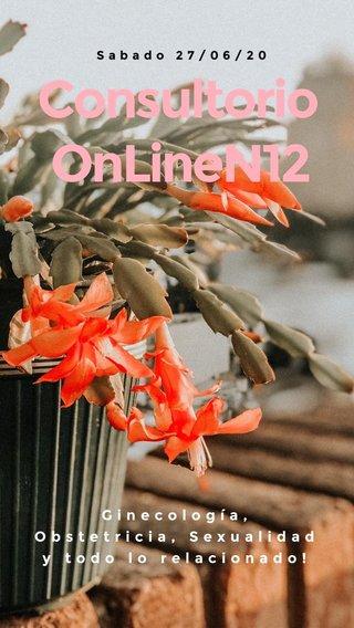 Consultorio OnLineN12 Ginecología, Obstetricia, Sexualidad y todo lo relacionado! Sabado 27/06/20