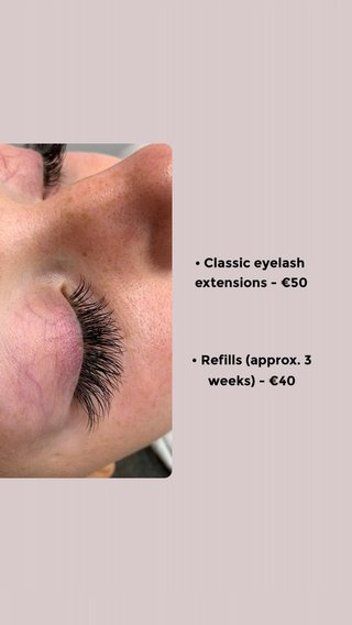 • Classic eyelash extensions - €50 • Refills (approx. 3 weeks) - €40