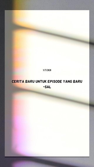Cerita baru untuk episode yang baru -Sal 1/7/2020