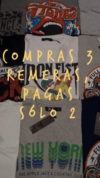 COMPRAS 3 REMERAS, PAGAS Sólo 2