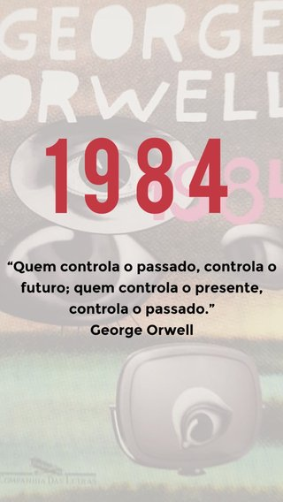 """1984 """"Quem controla o passado, controla o futuro; quem controla o presente, controla o passado."""" George Orwell"""