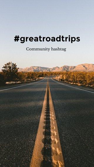 #greatroadtrips Community hashtag