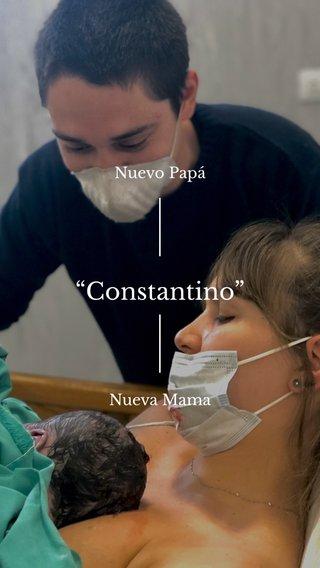 """Constantino"" Nuevo Papá Nueva Mama"