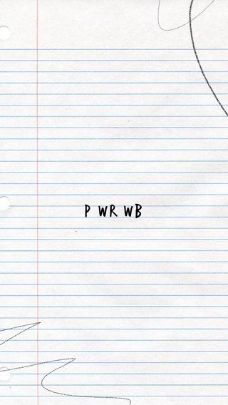 P wr wb