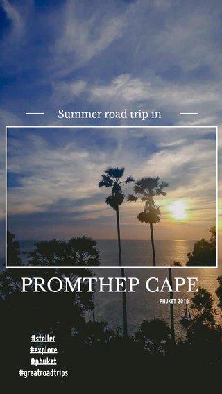 PROMTHEP CAPE Summer road trip in #steller #explore #phuket #greatroadtrips PHUKET 2019