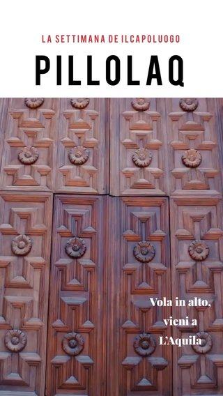 PillolAQ Vola in alto, vieni a L'Aquila La settimana de IlCapoluogo
