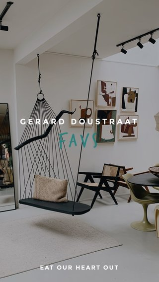 Favs GERARD DOUSTRAAT EAT OUR HEART OUT