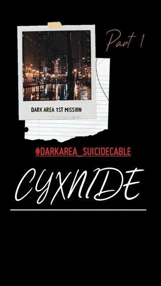 CYXNIDE ────── Part 1 #DARKAREA_SUICIDECABLE DARK AREA 1ST MISSION