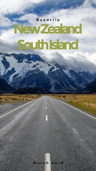 New Zealand South Island Roadtrip March 2018