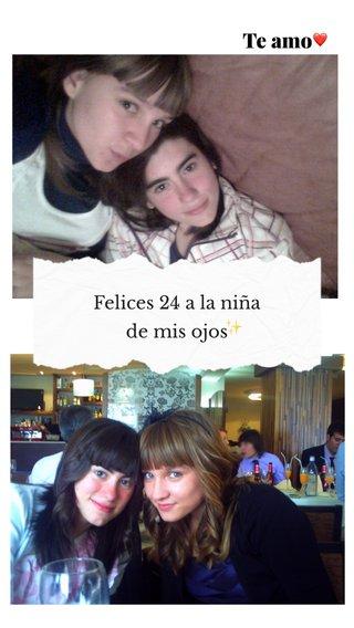 Te amo Felices 24 a la niña de mis ojos ✨ ❤️
