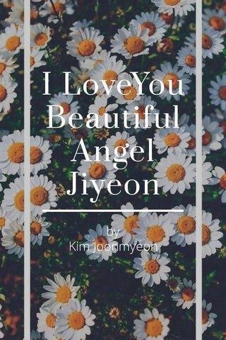 I LoveYou Beautiful Angel Jiyeon by Kim Joonmyeon
