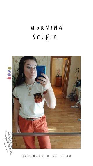 Morning Selfie journal, 6 of June