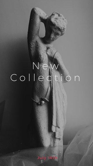 New Collection July 16th