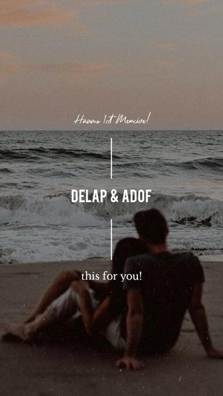 delap & adof Happy 1st Mensive! this for you!
