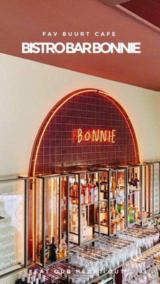 BISTRO BAR BONNIE FAV BUURT CAFE EAT OUR HEART OUT