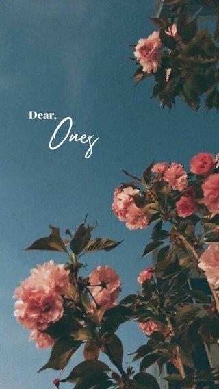Ones Dear,