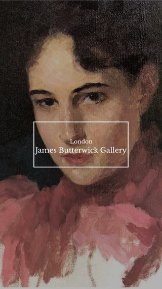 James Butterwick Gallery London