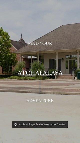 ATCHAFALAYA FIND YOUR ADVENTURE