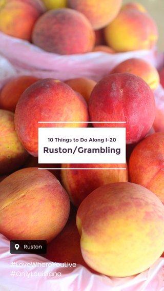 Ruston/Grambling #LoveWhereYouLive #OnlyLouisiana 10 Things to Do Along I-20