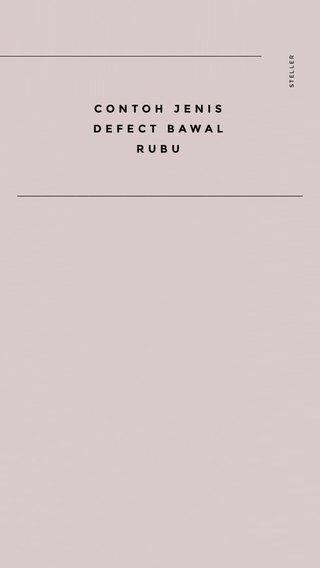———————————————————————— CONTOH JENIS DEFECT BAWAL RUBU