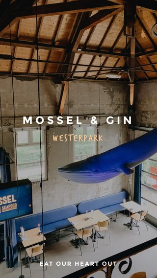MOSSEL & GIN Westerpark EAT OUR HEART OUT