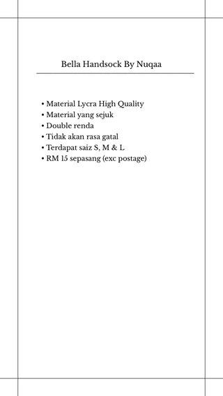 ——————————————————— Bella Handsock By Nuqaa • Material Lycra High Quality • Material yang sejuk • Double renda • Tidak akan rasa gatal • Terdapat saiz S, M & L • RM 15 sepasang (exc postage)