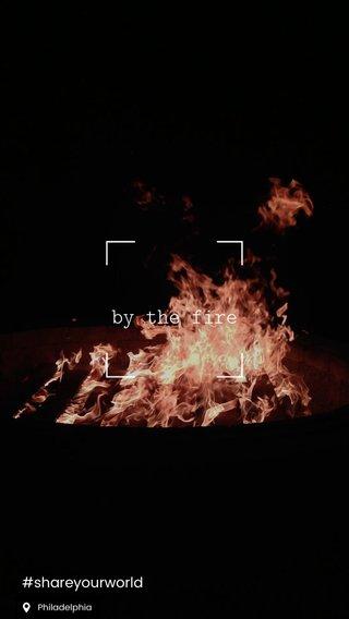 by the fire #shareyourworld