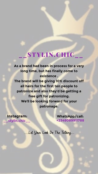 __STYLIN.CHIC__ ....Let Your Look Do The Talking... Instagram: As a brand had been in process for a very long time, but has finally come to existence . The brand will be giving 10% discount off all hairs for the first ten people to patronize and also they'd be getting a free gift for patronizing. We'll be looking forward for your patronage. WhatsApp/call: __stylin.chic__ +2348089911788