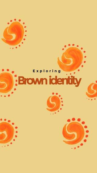 Brown identity Exploring