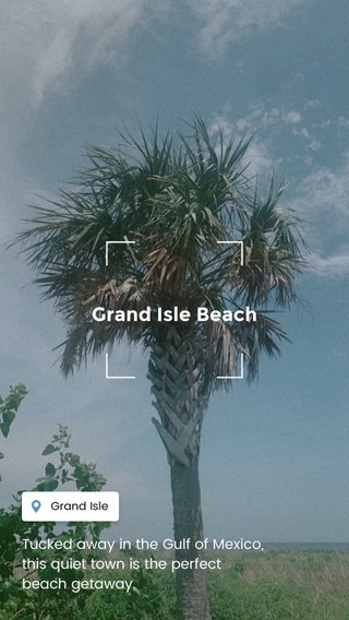 Grand Isle Beach Tucked away in the Gulf of Mexico, this quiet town is the perfect beach getaway.