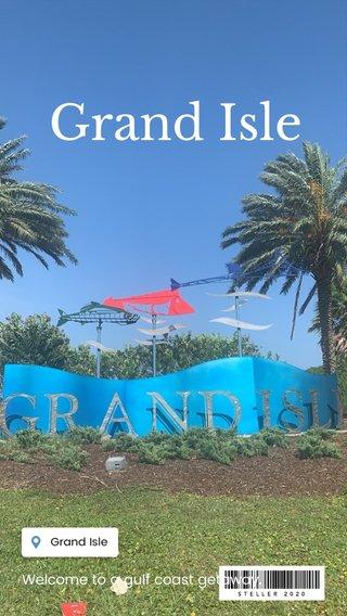 Grand Isle Welcome to a gulf coast getaway.
