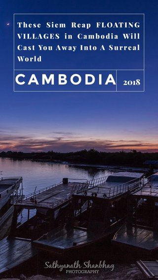 CAMBODIA 2018 These Siem Reap FLOATING VILLAGES in Cambodia Will Cast You Away Into A Surreal World
